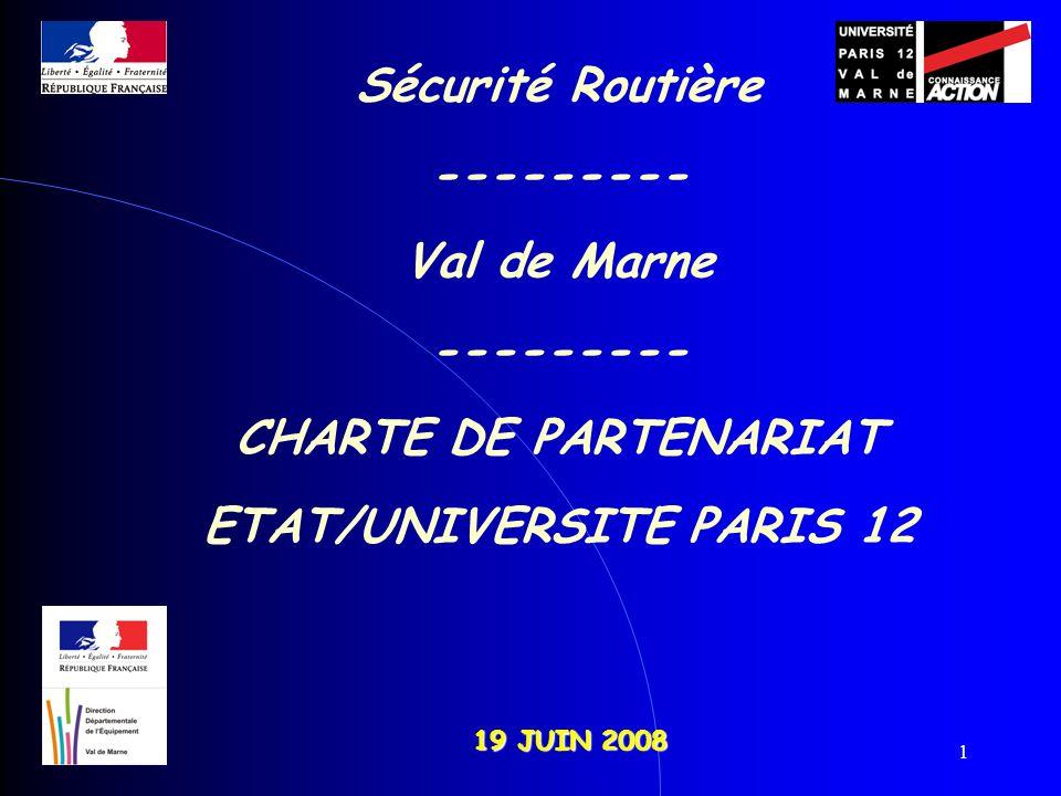 1 19 JUIN 2008 Sécurité Routière --------- Val de Marne --------- CHARTE DE PARTENARIAT ETAT/UNIVERSITE PARIS 12