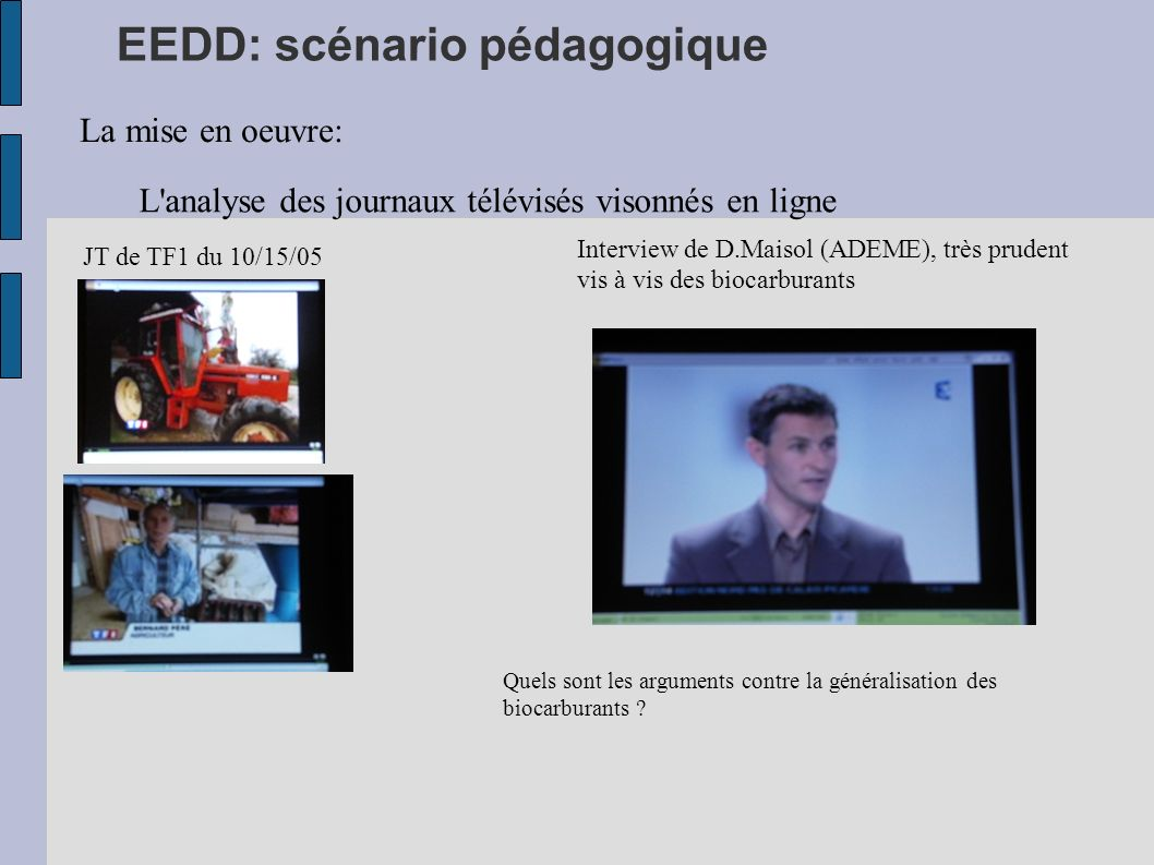 EEDD: scénario pédagogique La mise en oeuvre: L'analyse des journaux télévisés visonnés en ligne JT de TF1 du 10/15/05 Interview de D.Maisol (ADEME),