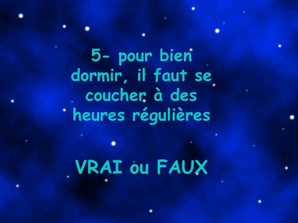 5- pour bien dormir, il faut se coucher à des heures régulières VRAI ou FAUX