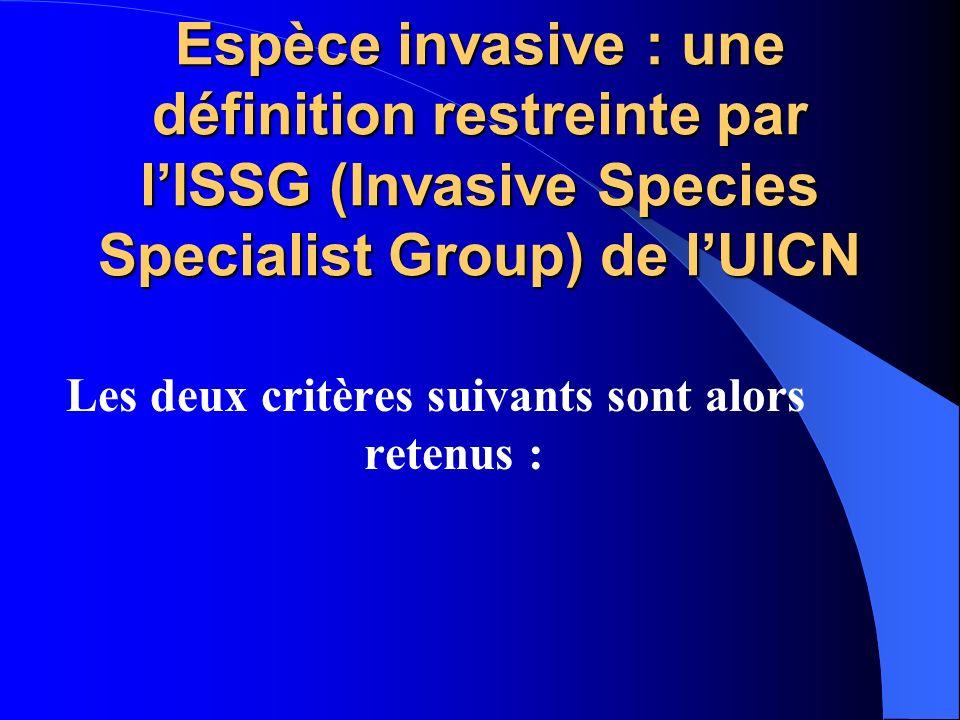 Espèce invasive : une définition restreinte par lISSG (Invasive Species Specialist Group) de lUICN Les deux critères suivants sont alors retenus :