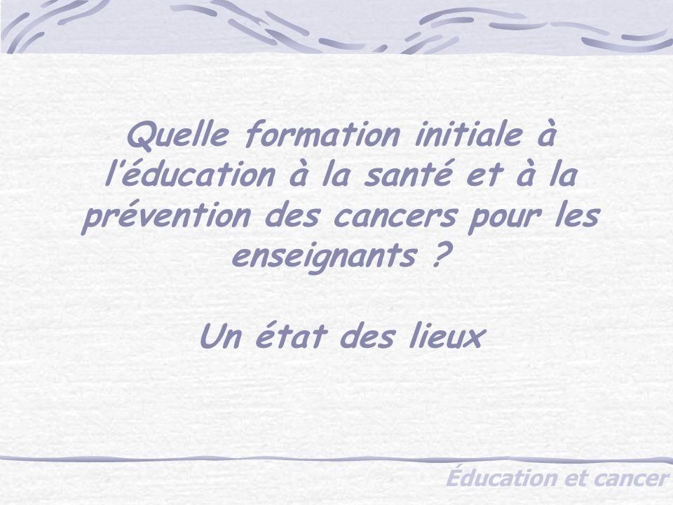 Quelle formation initiale à léducation à la santé et à la prévention des cancers pour les enseignants .