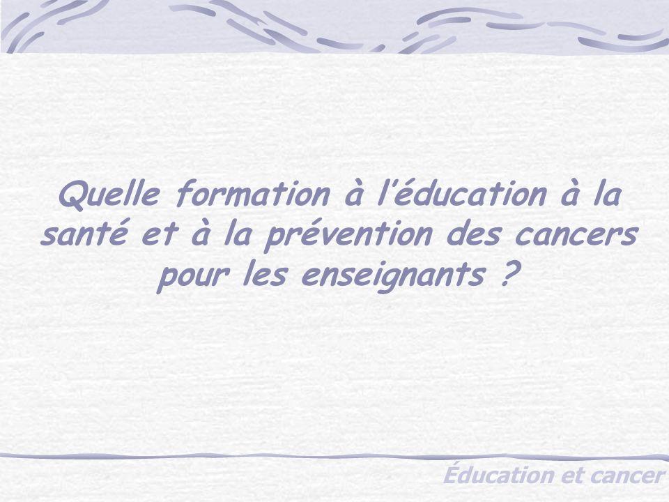 Éducation et cancer Quelle formation à léducation à la santé et à la prévention des cancers pour les enseignants ?