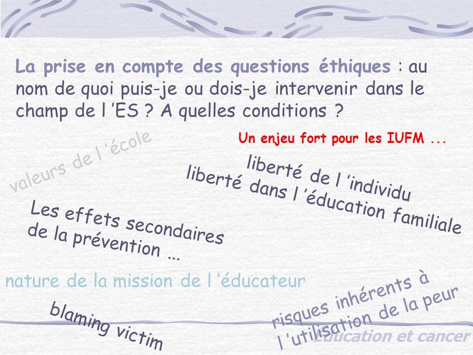 Éducation et cancer La prise en compte des questions éthiques : au nom de quoi puis-je ou dois-je intervenir dans le champ de l ES .