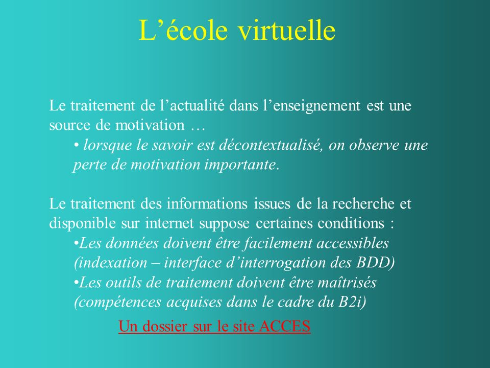 Lécole virtuelle Un dossier sur le site ACCES Le traitement de lactualité dans lenseignement est une source de motivation … lorsque le savoir est déco