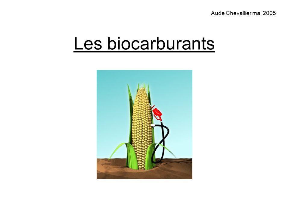 Les biocarburants Aude Chevallier mai 2005