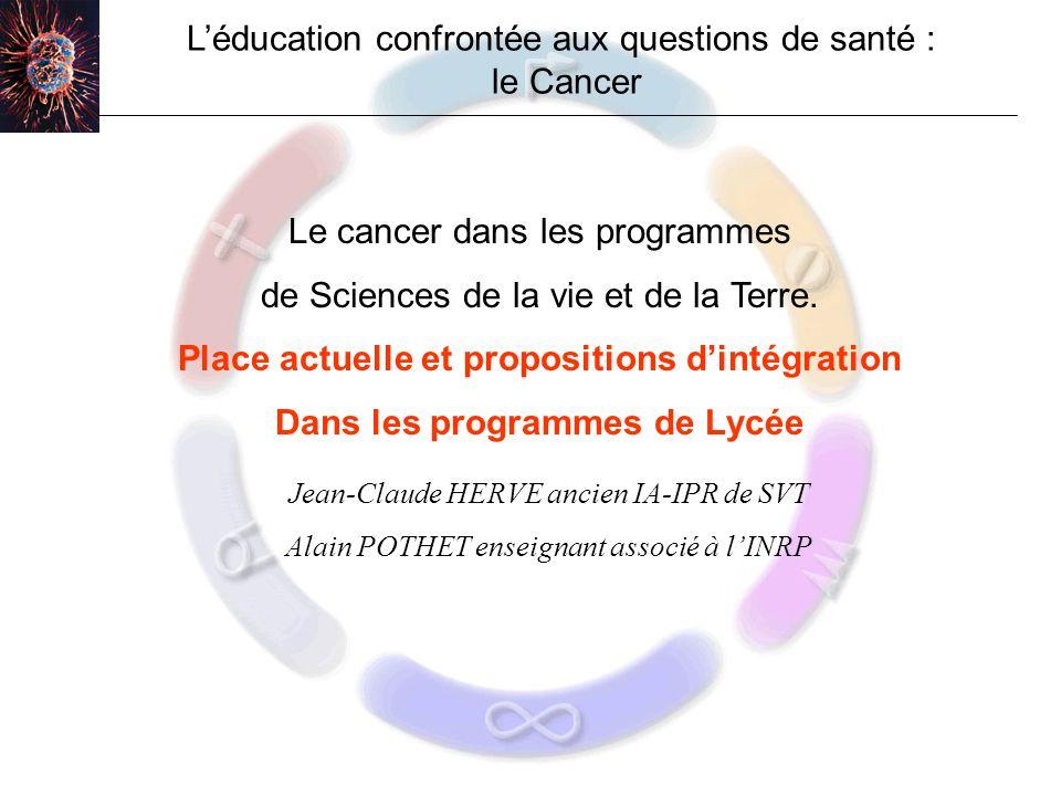 Léducation confrontée aux questions de santé : le Cancer Le cancer dans les programmes de Sciences de la vie et de la Terre.