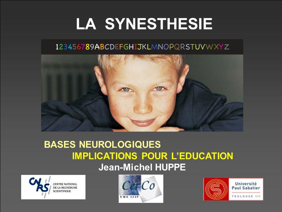 LA SYNESTHESIE BASES NEUROLOGIQUES IMPLICATIONS POUR LEDUCATION Jean-Michel HUPPE