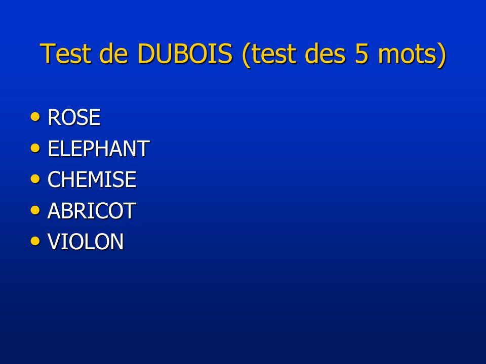 Test de DUBOIS (test des 5 mots) ROSE ROSE ELEPHANT ELEPHANT CHEMISE CHEMISE ABRICOT ABRICOT VIOLON VIOLON