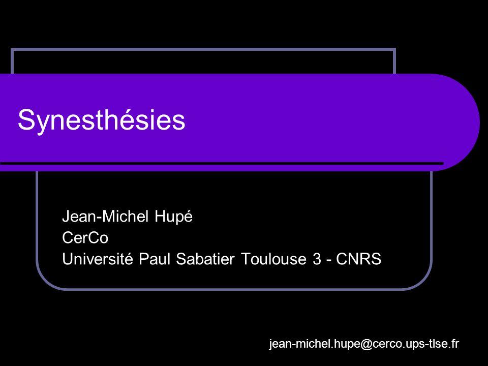 Synesthésies Jean-Michel Hupé CerCo Université Paul Sabatier Toulouse 3 - CNRS jean-michel.hupe@cerco.ups-tlse.fr