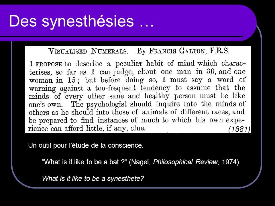 Des synesthésies … (1881) Un outil pour létude de la conscience. What is it like to be a bat ? (Nagel, Philosophical Review, 1974) What is it like to