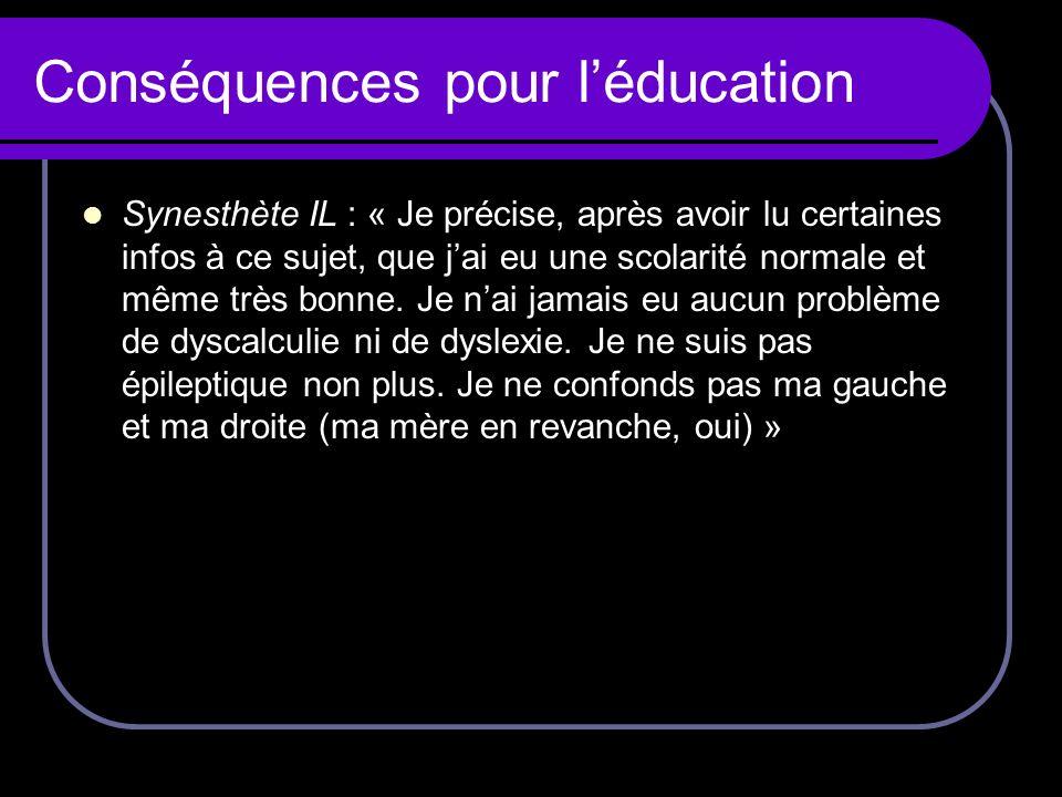 Conséquences pour léducation Synesthète IL : « Je précise, après avoir lu certaines infos à ce sujet, que jai eu une scolarité normale et même très bo