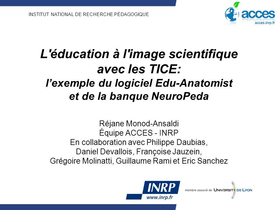 INSTITUT NATIONAL DE RECHERCHE PÉDAGOGIQUE L'éducation à l'image scientifique avec les TICE: lexemple du logiciel Edu-Anatomist et de la banque NeuroP