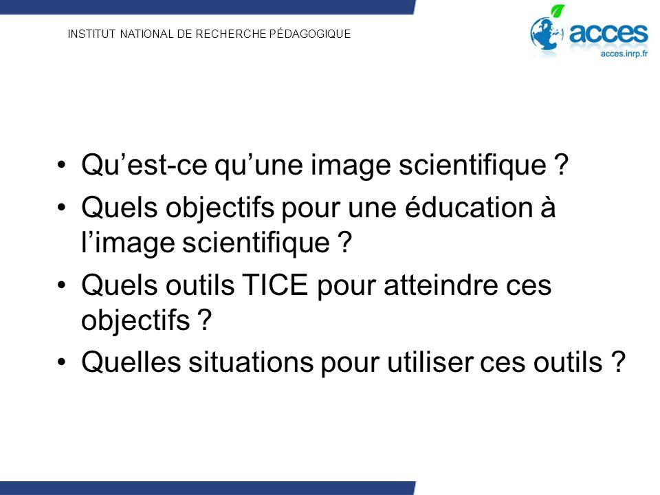 INSTITUT NATIONAL DE RECHERCHE PÉDAGOGIQUE Quest-ce quune image scientifique ? Quels objectifs pour une éducation à limage scientifique ? Quels outils