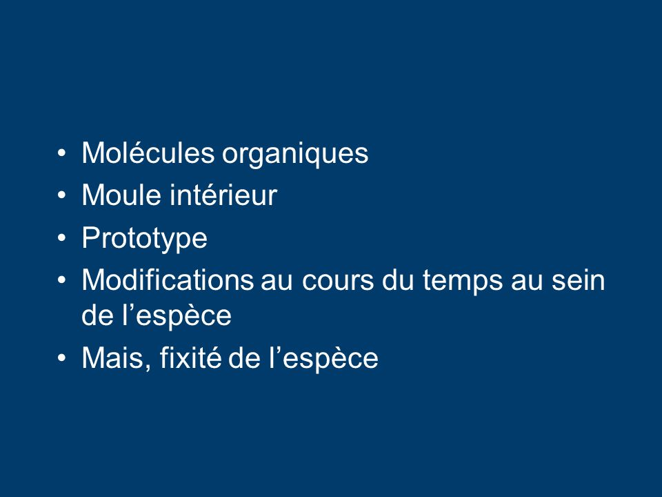 Molécules organiques Moule intérieur Prototype Modifications au cours du temps au sein de lespèce Mais, fixité de lespèce