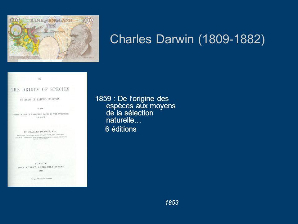 Charles Darwin (1809-1882) 1859 : De lorigine des espèces aux moyens de la sélection naturelle… 6 éditions 1853