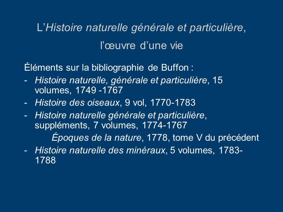 LHistoire naturelle générale et particulière, lœuvre dune vie Éléments sur la bibliographie de Buffon : -Histoire naturelle, générale et particulière,