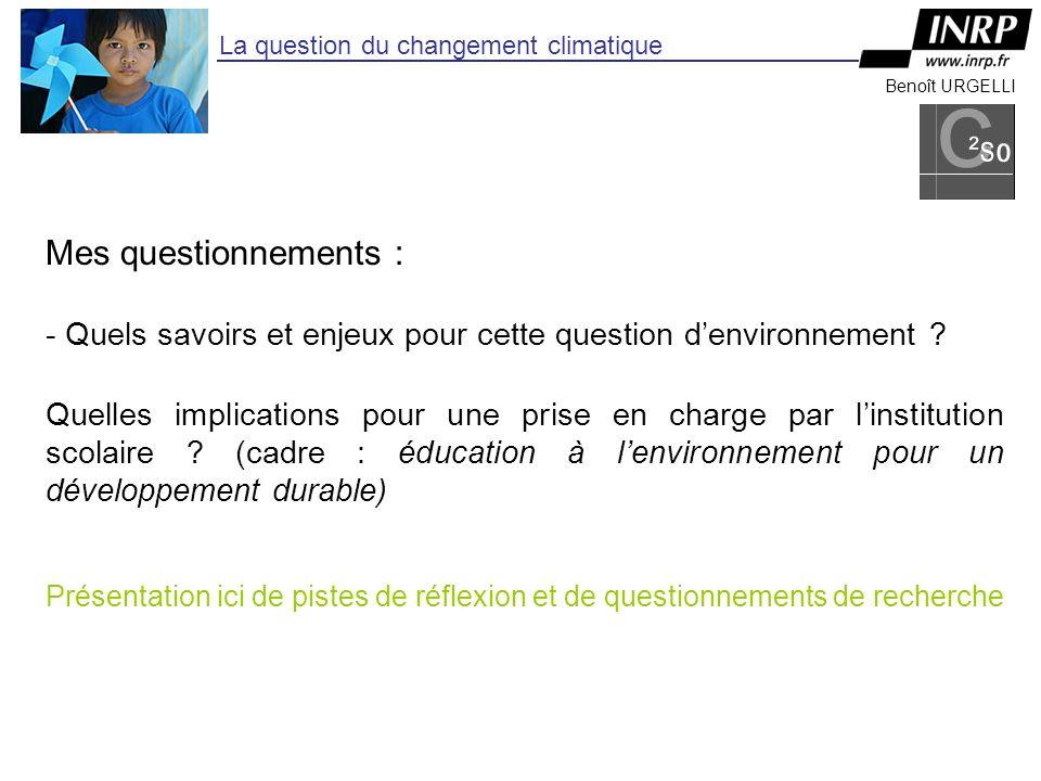 Benoît URGELLI La question du changement climatique Mes questionnements : - Quels savoirs et enjeux pour cette question denvironnement .