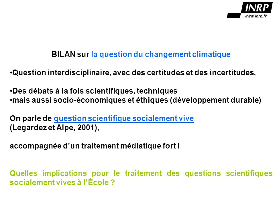 BILAN sur la question du changement climatique Question interdisciplinaire, avec des certitudes et des incertitudes, Des débats à la fois scientifique