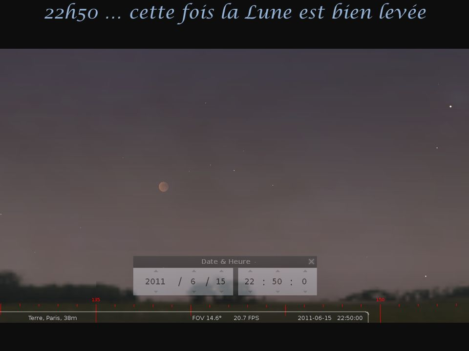 22h50 … cette fois la Lune est bien levée