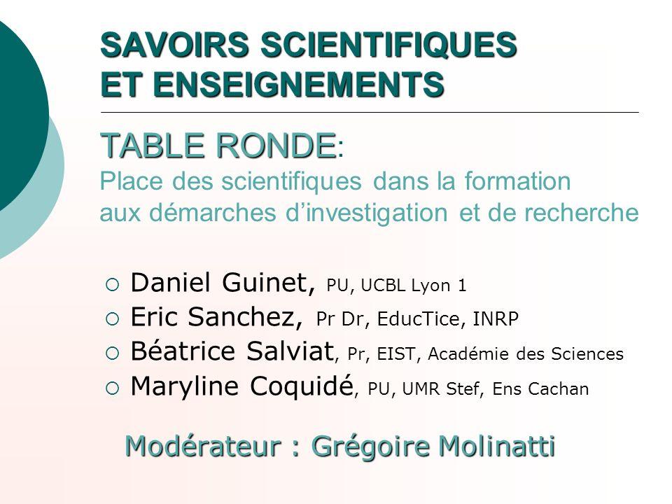SAVOIRS SCIENTIFIQUES ET ENSEIGNEMENTS TABLE RONDE SAVOIRS SCIENTIFIQUES ET ENSEIGNEMENTS TABLE RONDE : Place des scientifiques dans la formation aux