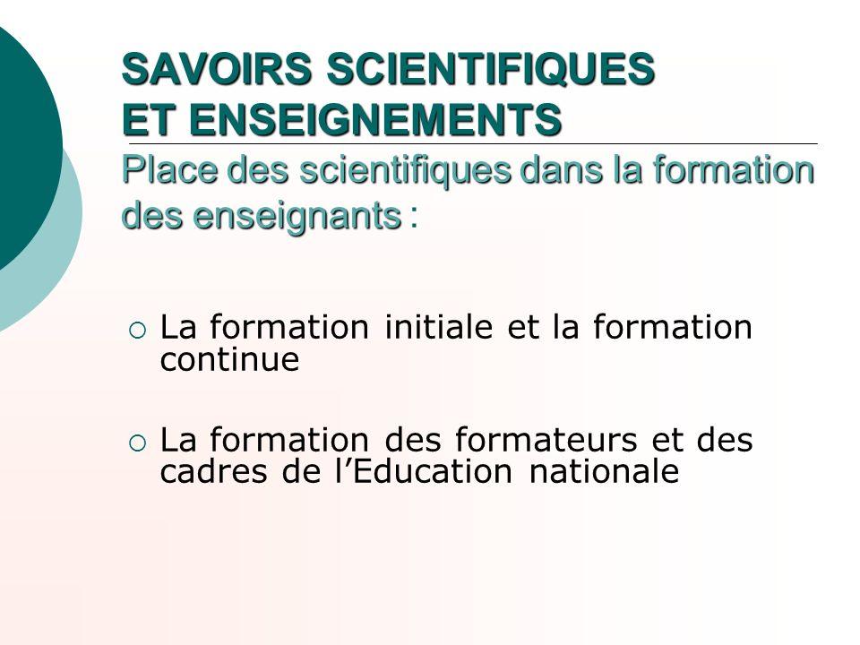 SAVOIRS SCIENTIFIQUES ET ENSEIGNEMENTS Place des scientifiques dans la formation des enseignants SAVOIRS SCIENTIFIQUES ET ENSEIGNEMENTS Place des scie