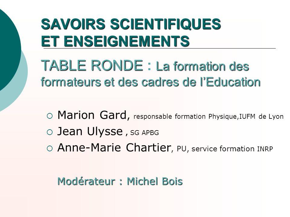 SAVOIRS SCIENTIFIQUES ET ENSEIGNEMENTS TABLE RONDE La formation des formateurs et des cadres de lEducation SAVOIRS SCIENTIFIQUES ET ENSEIGNEMENTS TABL