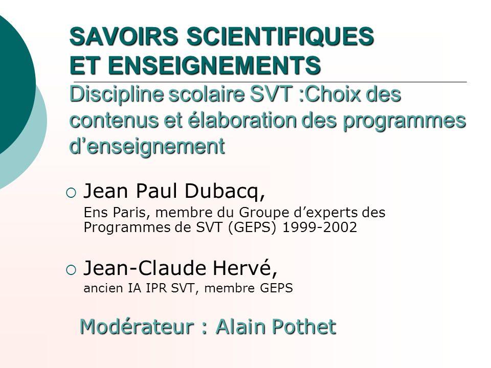 SAVOIRS SCIENTIFIQUES ET ENSEIGNEMENTS Discipline scolaire SVT :Choix des contenus et élaboration des programmes denseignement Jean Paul Dubacq, Ens P