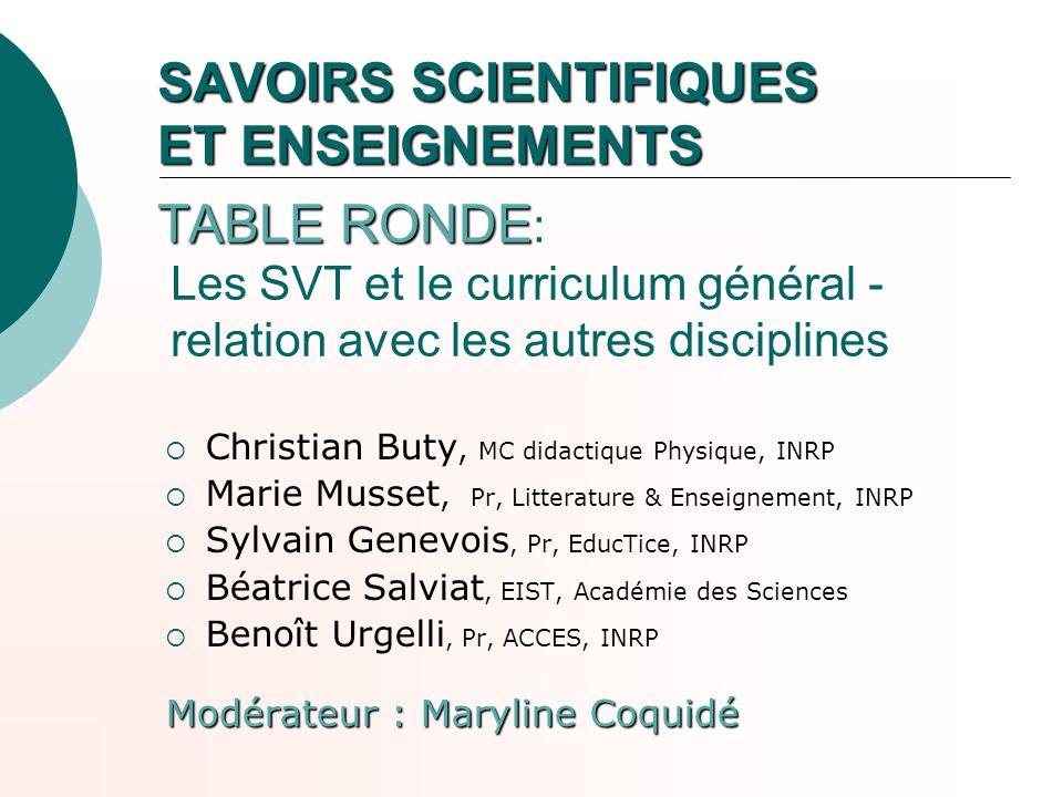 SAVOIRS SCIENTIFIQUES ET ENSEIGNEMENTS TABLE RONDE SAVOIRS SCIENTIFIQUES ET ENSEIGNEMENTS TABLE RONDE : Les SVT et le curriculum général - relation av