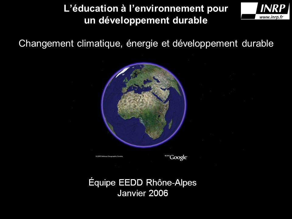Léducation à lenvironnement pour un développement durable Changement climatique, énergie et développement durable Équipe EEDD Rhône-Alpes Janvier 2006