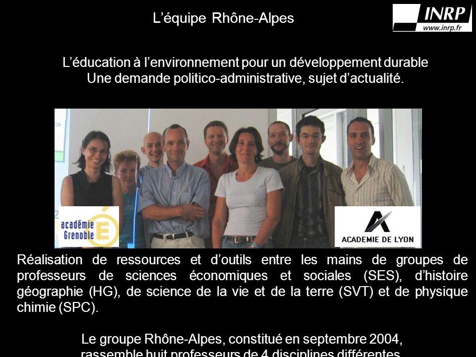 Léquipe Rhône-Alpes Léducation à lenvironnement pour un développement durable Une demande politico-administrative, sujet dactualité.