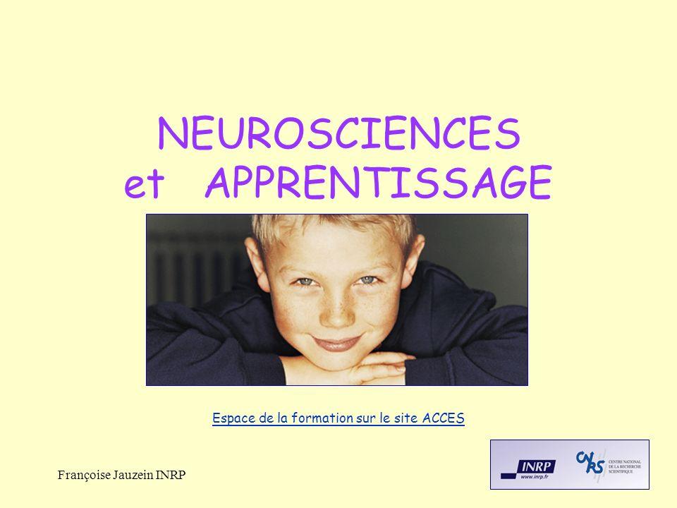 Françoise Jauzein INRP NEUROSCIENCES et APPRENTISSAGE Espace de la formation sur le site ACCES