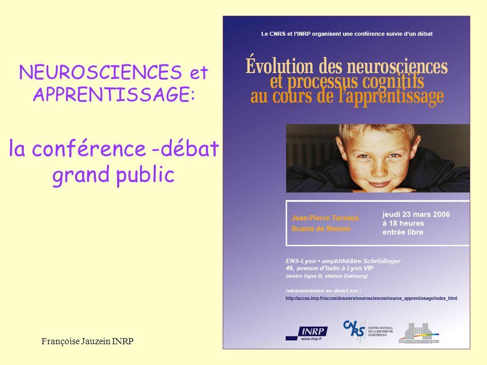 Françoise Jauzein INRP NEUROSCIENCES et APPRENTISSAGE: la conférence -débat grand public