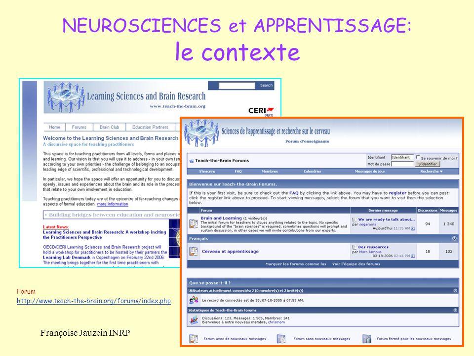 Françoise Jauzein INRP Forum http://www.teach-the-brain.org/forums/index.php NEUROSCIENCES et APPRENTISSAGE: le contexte