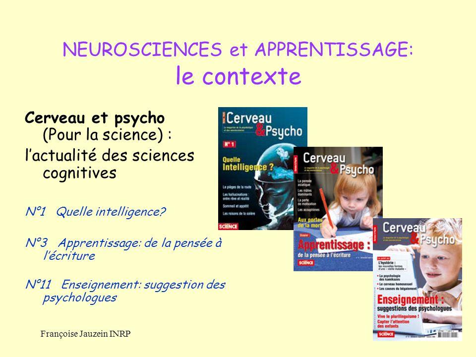 Françoise Jauzein INRP NEUROSCIENCES et APPRENTISSAGE: le contexte Cerveau et psycho (Pour la science) : lactualité des sciences cognitives N°1 Quelle