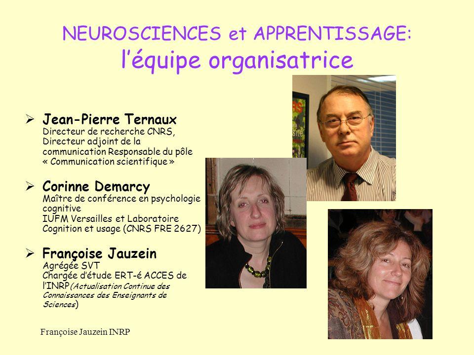 NEUROSCIENCES et APPRENTISSAGE: léquipe organisatrice Jean-Pierre Ternaux Directeur de recherche CNRS, Directeur adjoint de la communication Responsab