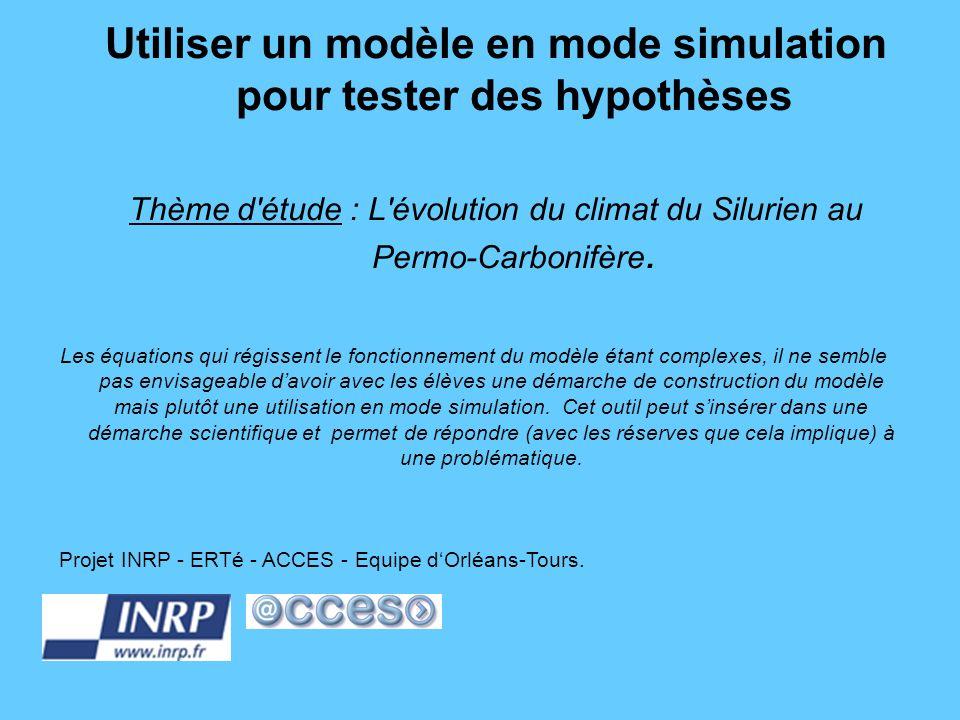 Utiliser un modèle en mode simulation pour tester des hypothèses Thème d'étude : L'évolution du climat du Silurien au Permo-Carbonifère. Projet INRP -