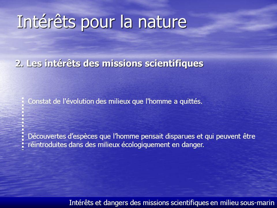 Intérêts et dangers des missions scientifiques en milieu sous-marin Intérêts pour la nature 1.Les intérêts pour lhomme de conserver la nature Lieu où