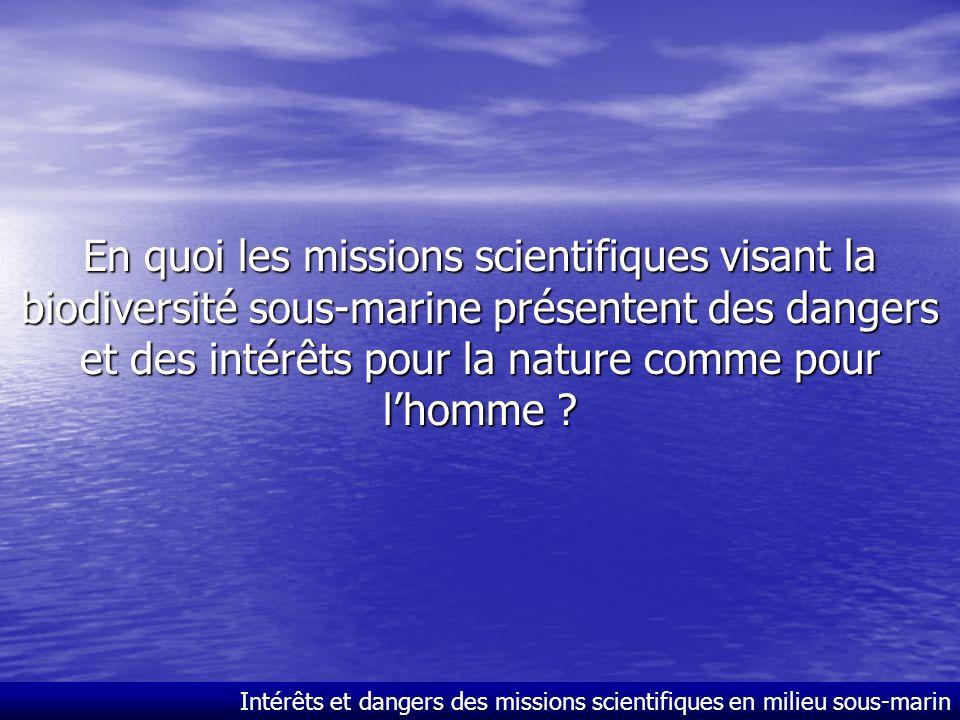 Intérêts et dangers des missions scientifiques en milieu sous-marin Serkan ASLAN Tristan DEQUAIRE Jacques-Antoine RIEGERT Florent RINEAU 1°S1 TPE 2006