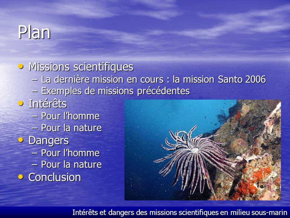 Intérêts et dangers des missions scientifiques en milieu sous-marin Dangers pour la nature Évolution de la biodiversité par 5 crises biologiques Les 5 premières dues à : évolution du milieu : adaptation des espèces sur Terre Une sixième serait alors due aux Hommes .