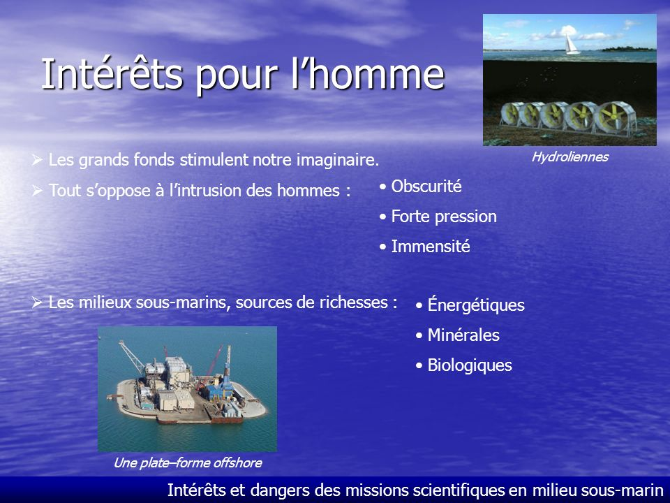 Intérêts et dangers des missions scientifiques en milieu sous-marin Intérêts pour lhomme Les grands fonds stimulent notre imaginaire.