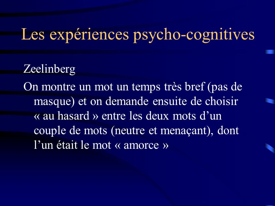 Les expériences psycho-cognitives Zeelinberg On montre un mot un temps très bref (pas de masque) et on demande ensuite de choisir « au hasard » entre