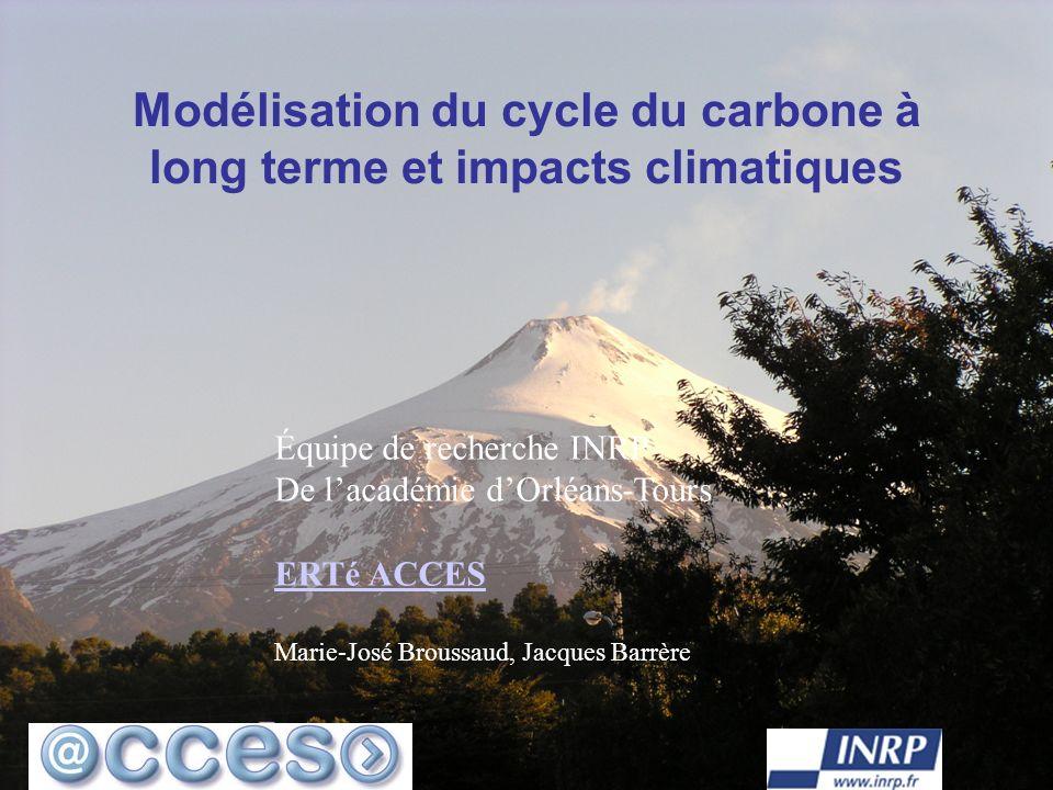 1 Modélisation du cycle du carbone à long terme et impacts climatiques Équipe de recherche INRP De lacadémie dOrléans-Tours ERTé ACCES Marie-José Brou