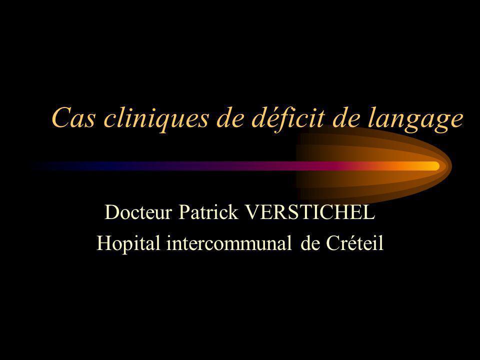 Cas cliniques de déficit de langage Docteur Patrick VERSTICHEL Hopital intercommunal de Créteil