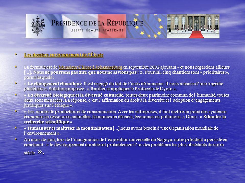 Les dossiers environnement de lÉlysée Les dossiers environnement de lÉlysée Les dossiers environnement de lÉlysée Les dossiers environnement de lÉlysée La formule est de Monsieur Chirac à Johannesburg en septembre 2002 ajoutant « et nous regardons ailleurs [...].