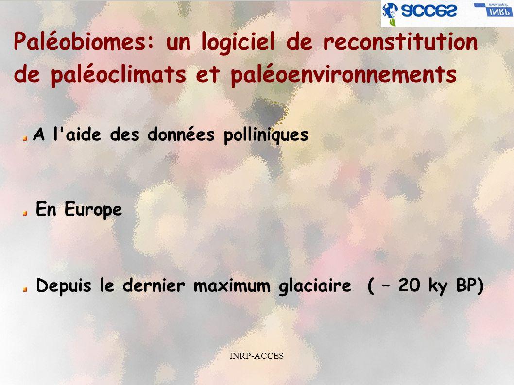 INRP-ACCES Les 3 modules de Paléobiomes: Reconnaissance des grains de pollen Détermination et variations climatiques locales et régionales Détermination et variations de paléoenvironnement locales et régionales Toujours au cours du temps…