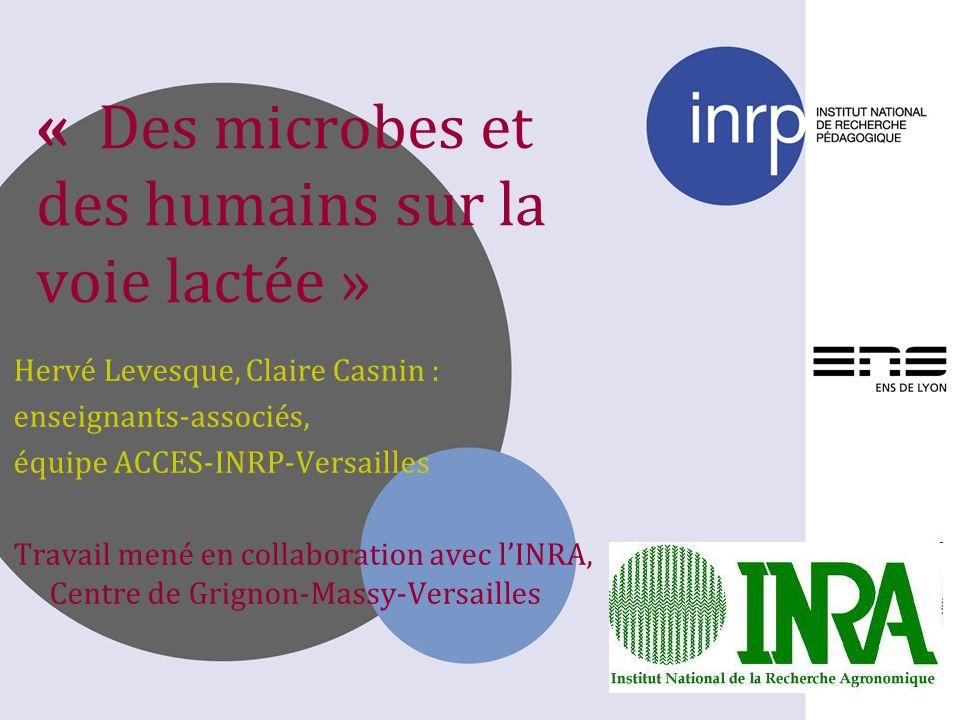« Des microbes et des humains sur la voie lactée » Hervé Levesque, Claire Casnin : enseignants-associés, équipe ACCES-INRP-Versailles Travail mené en