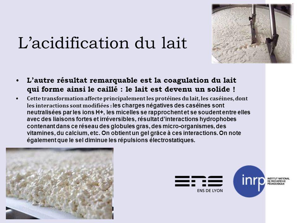 Lacidification du lait Lautre résultat remarquable est la coagulation du lait qui forme ainsi le caillé : le lait est devenu un solide ! Cette transfo