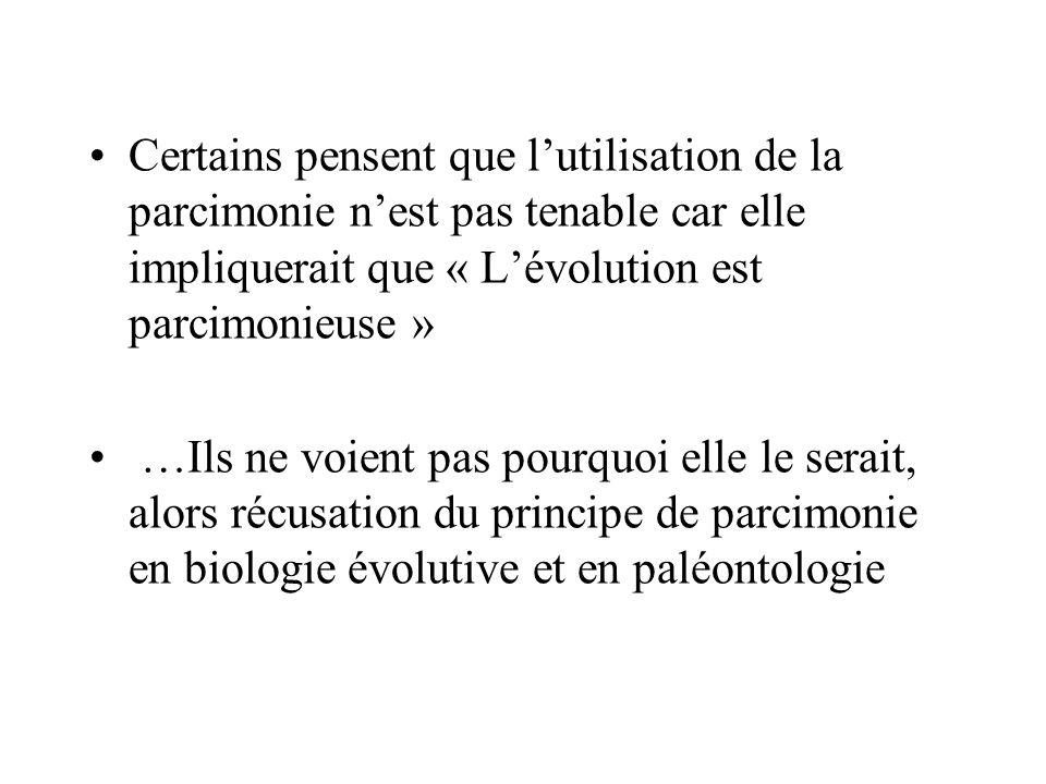 Certains pensent que lutilisation de la parcimonie nest pas tenable car elle impliquerait que « Lévolution est parcimonieuse » …Ils ne voient pas pourquoi elle le serait, alors récusation du principe de parcimonie en biologie évolutive et en paléontologie