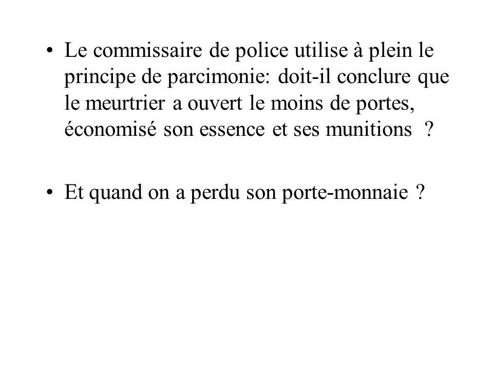 Le commissaire de police utilise à plein le principe de parcimonie: doit-il conclure que le meurtrier a ouvert le moins de portes, économisé son essence et ses munitions .