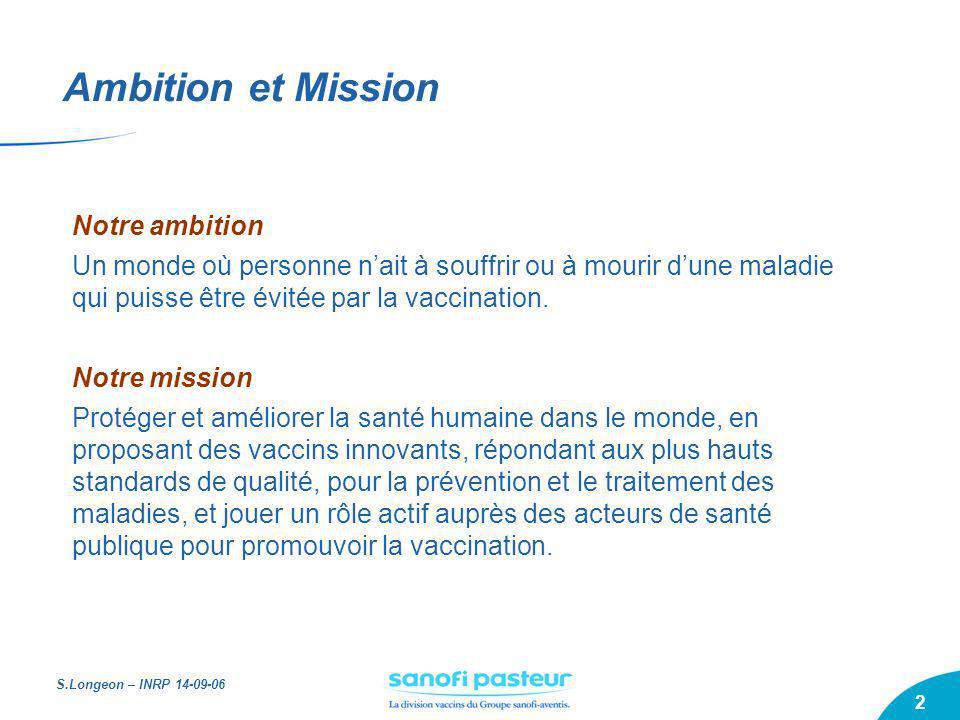 S.Longeon – INRP 14-09-06 2 Ambition et Mission Notre ambition Un monde où personne nait à souffrir ou à mourir dune maladie qui puisse être évitée pa